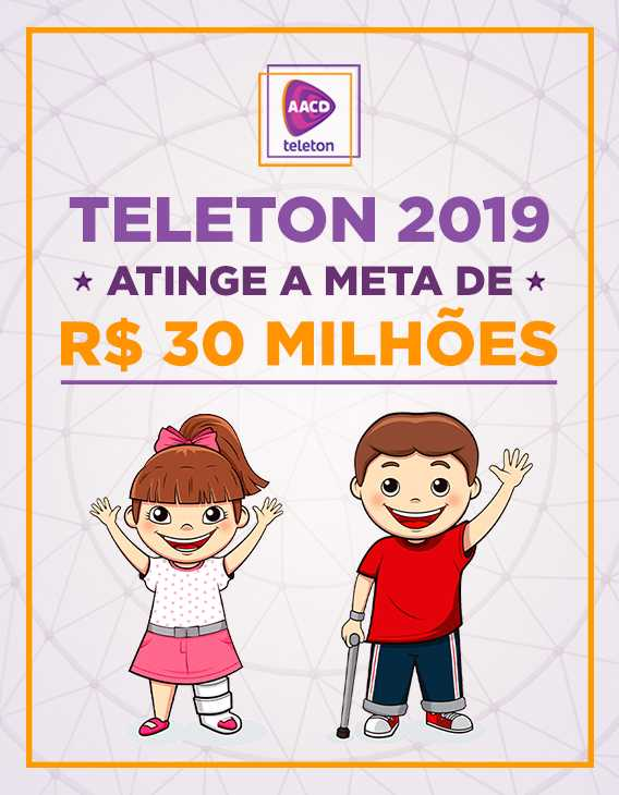 Teleton 2019 atinge a meta de R$ 30 milhões